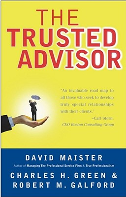 The Trusted Advisor By Maister, David H./ Green, Charles H./ Galford, Robert M.